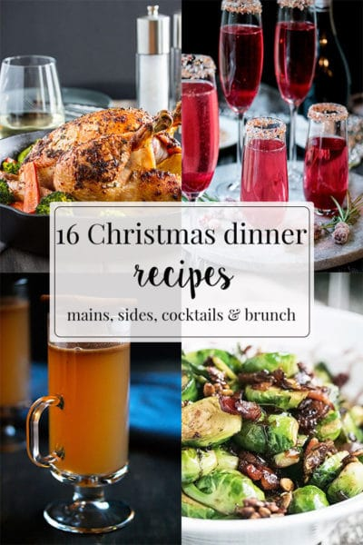 16 Christmas Dinner Recipes: Mains, Sides, Cocktails & Brunch