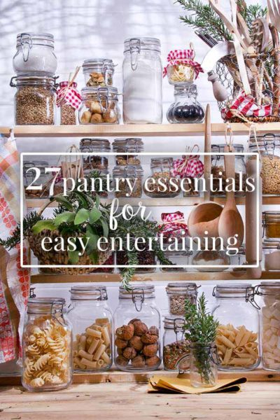 27 Pantry Essentials for Easy Entertaining